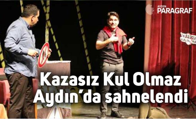 Kazasız Kul Olmaz Aydın'da sahnelendi