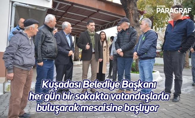Kuşadası Belediye Başkanı her gün bir sokakta vatandaşlarla buluşarak mesaisine başlıyor