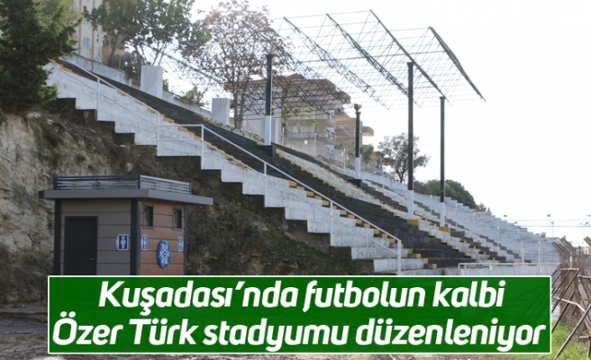 Kuşadası'nda futbolun kalbi Özer Türk stadyumu düzenleniyor