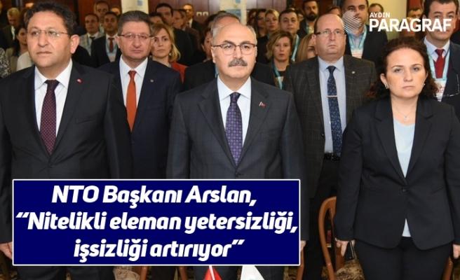 """NTO Başkanı Arslan, """"Nitelikli eleman yetersizliği, işsizliği artırıyor"""""""