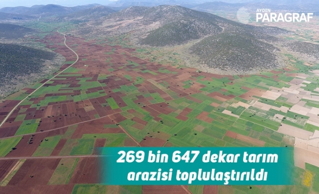 269 bin 647 dekar tarım arazisi toplulaştırıldı