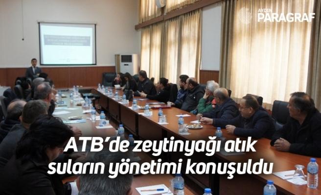 ATB'de zeytinyağı atık suların yönetimi konuşuldu