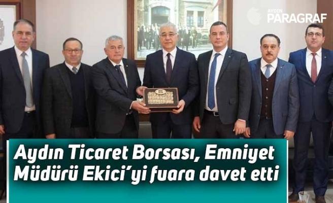 Aydın Ticaret Borsası, Emniyet Müdürü Ekici'yi fuara davet etti