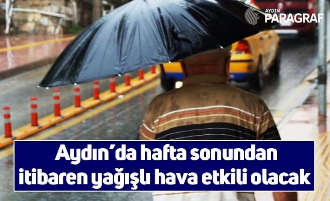 Aydın'da hafta sonundan itibaren yağışlı hava etkili olacak
