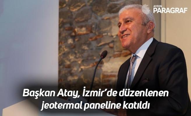 Başkan Atay, İzmir'de düzenlenen jeotermal paneline katıldı