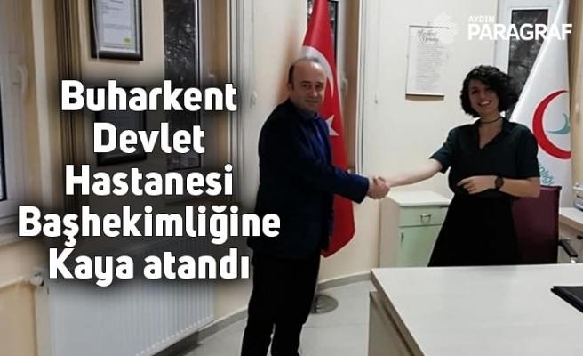 Buharkent Devlet Hastanesi Başhekimliğine Kaya atandı
