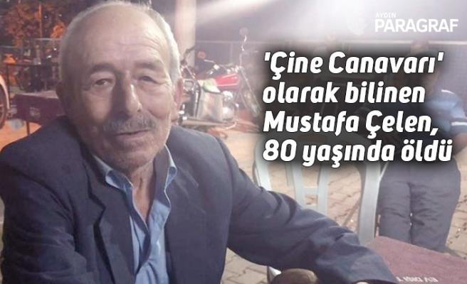 'Çine Canavarı' olarak bilinen Mustafa Çelen, 80 yaşında hayatını kaybetti