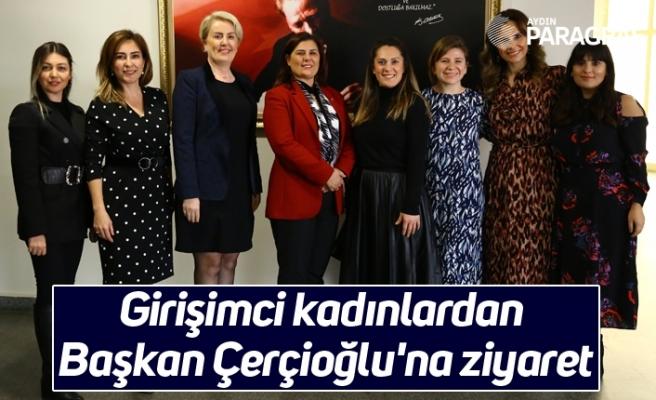 Girişimci kadınlardan Başkan Çerçioğlu'na ziyaret