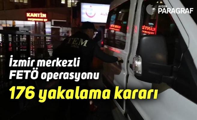 İzmir merkezli FETÖ operasyonu: 176 yakalama kararı