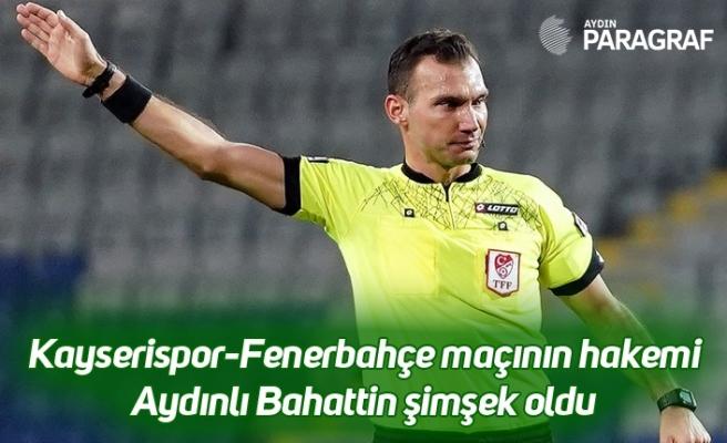 Kayserispor-Fenerbahçe maçının hakemi Aydınlı Bahattin şimşek oldu