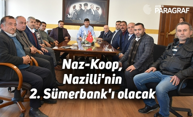 Naz-Koop, Nazilli'nin 2. Sümerbank'ı olacak