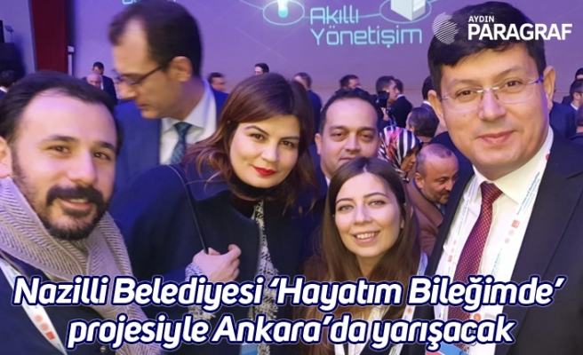 Nazilli Belediyesi 'Hayatım Bileğimde' projesiyle Ankara'da yarışacak