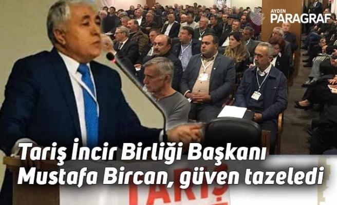 Tariş İncir Birliği Başkanı Mustafa Bircan, güven tazeledi