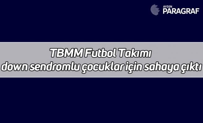 TBMM Futbol Takımı down sendromlu çocuklar için sahaya çıktı