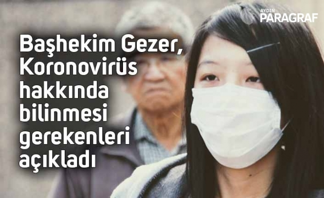 Başhekim Gezer, Korona virüsü hakkında bilinmesi gerekenleri açıkladı