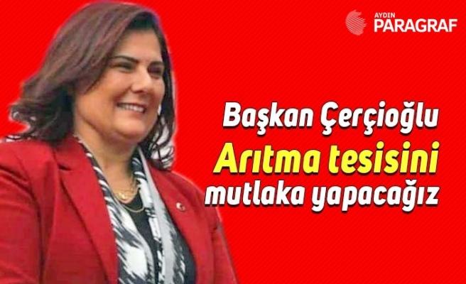 Başkan Çerçioğlu; Arıtma tesisini mutlaka yapacağız