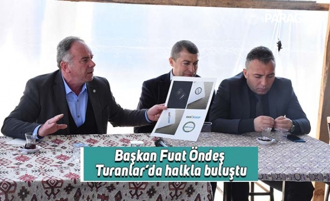 Başkan Öndeş Turanlar'da halkla buluştu