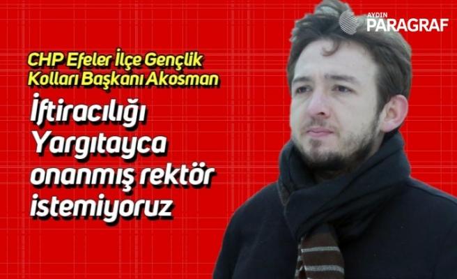 CHP Efeler İlçe Gençlik Kolları Başkanı Akosman; İftiracılığı Yargıtayca onanmış rektör istemiyoruz