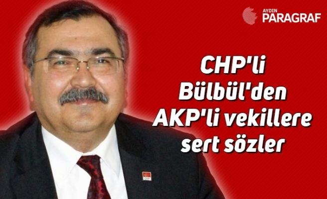 CHP'li Bülbül'den AKP'li vekillere sert sözler