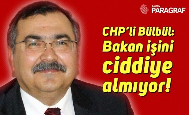 """CHP'li Bülbül: """"Bakan işini ciddiye almıyor!"""""""