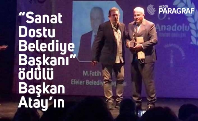 """""""Sanat Dostu Belediye Başkanı"""" ödülü Başkan Atay'ın"""