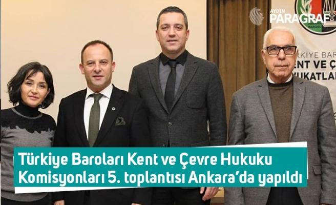 Türkiye Baroları Kent ve Çevre Hukuku Komisyonları 5. toplantısı Ankara'da yapıldı.