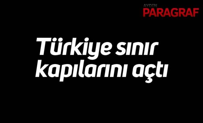 Türkiye sınır kapılarını açtı