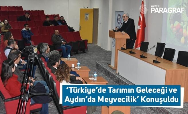 'Türkiye'de Tarımın Geleceği ve Aydın'da Meyvecilik' Konuşuldu
