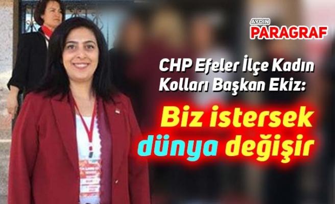 CHP Efeler Kadın Kolları Başkanı Ekiz: Biz istersek dünya değişir