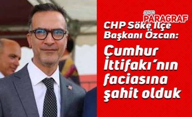 CHP Söke İlçe Başkanı Özcan: Cumhur İttifakı'nın faciasına şahit olduk
