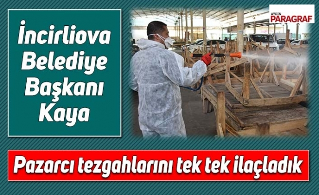 İncirliova Belediye Başkanı Kaya, Pazarcı tezgahlarını bile tek tek ilaçladık