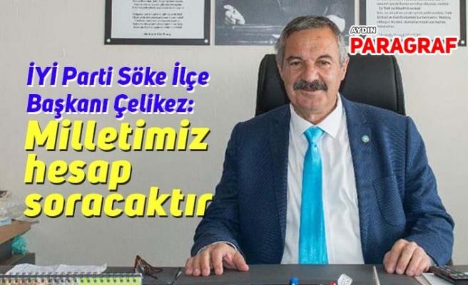 İYİ Parti Söke İlçe Başkanı Çelikez: Milletimiz hesap soracaktır
