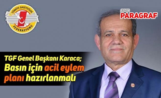 TGF Genel Başkanı Karaca; Basın için acil eylem planı hazırlanmalı