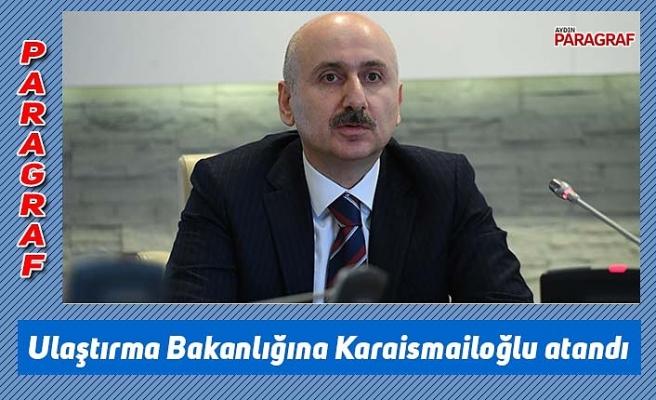 Ulaştırma Bakanlığına Karaismailoğlu atandı