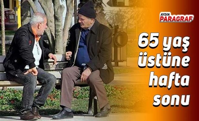 65 yaş üstüne hafta sonu