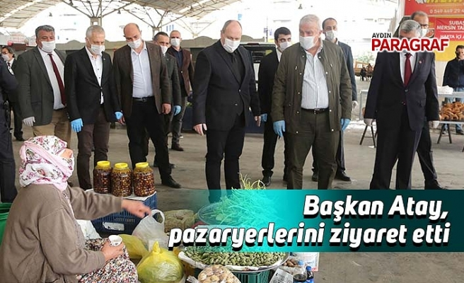 Başkan Atay, pazaryerlerini ziyaret etti