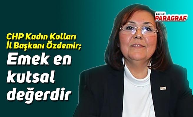 CHP Kadın Kolları İl Başkanı Özdemir; Emek en kutsal değerdir