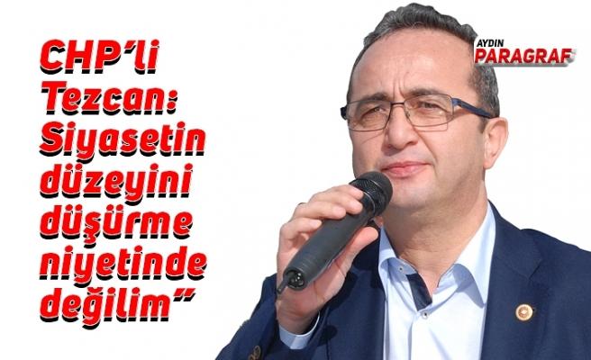 """CHP'li Tezcan: """"Siyasetin düzeyini düşürme niyetinde değilim"""""""