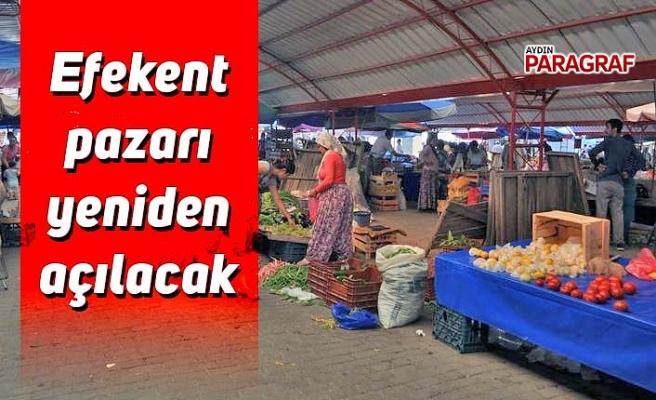 Efekent pazarı yeniden açılacak