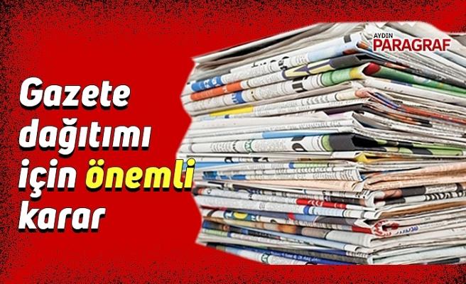 Gazete dağıtımı için önemli karar