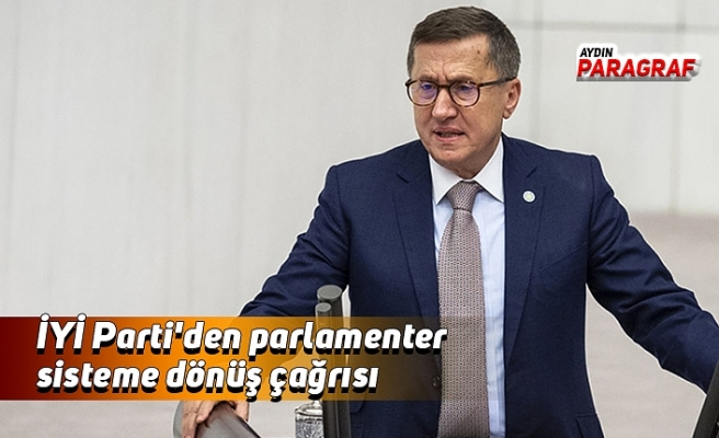 İYİ Parti'den parlamenter sisteme dönüş çağrısı