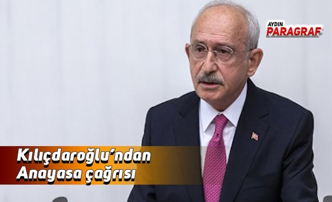 Kılıçdaroğlu'ndan Anayasa çağrısı