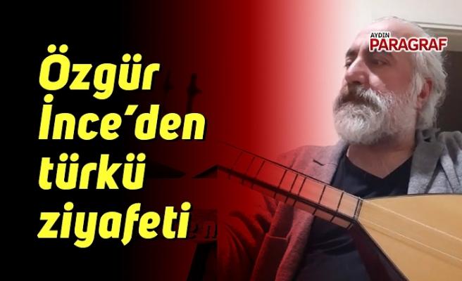 Özgür İnce'den türkü ziyafeti