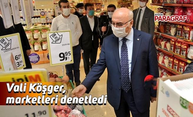 Vali Köşger, marketleri denetledi