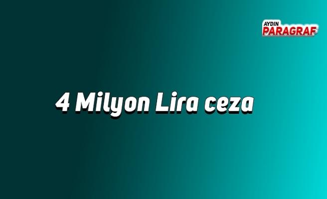 4 Milyon Lira ceza