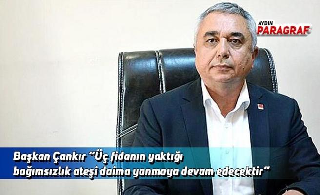 """Başkan Çankır """"Üç fidanın yaktığı bağımsızlık ateşi daima yanmaya devam edecektir"""""""