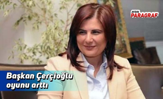 Başkan Çerçioğlu oyunu arttı