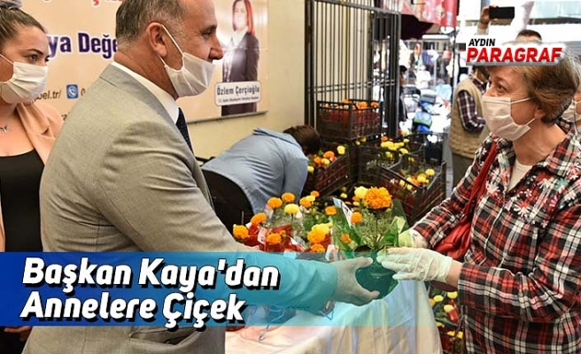 Başkan Kaya'dan Annelere Çiçek