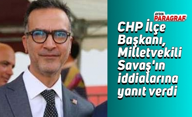 CHP İlçe Başkanı, Milletvekili Savaş'ın iddialarına yanıt verdi