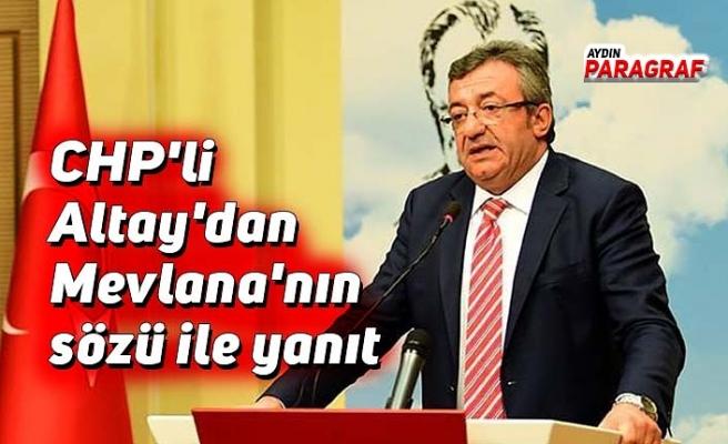 CHP'li Altay'dan Mevlana'nın sözü ile yanıt